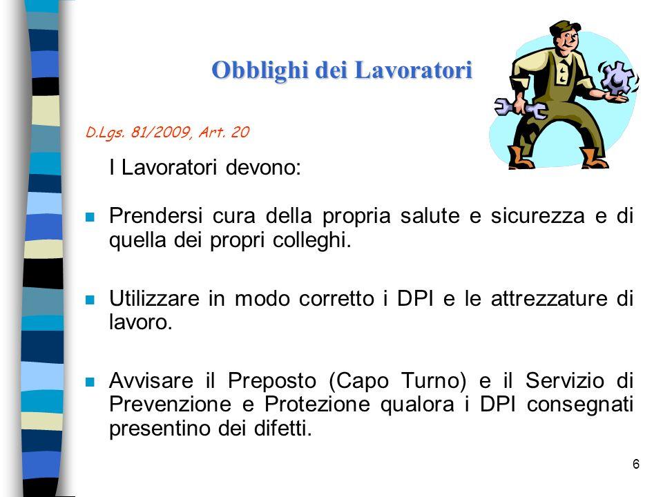 6 D.Lgs. 81/2009, Art. 20 I Lavoratori devono: n Prendersi cura della propria salute e sicurezza e di quella dei propri colleghi. n Utilizzare in modo