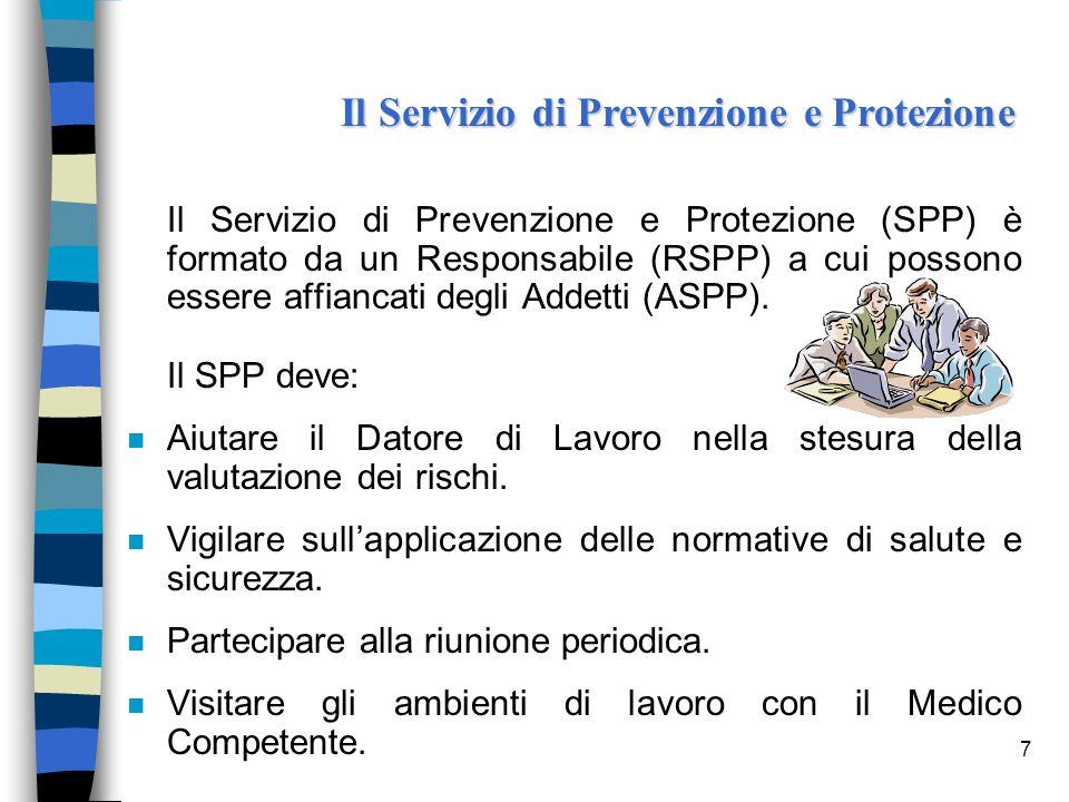 7 Il Servizio di Prevenzione e Protezione (SPP) è formato da un Responsabile (RSPP) a cui possono essere affiancati degli Addetti (ASPP). Il SPP deve: