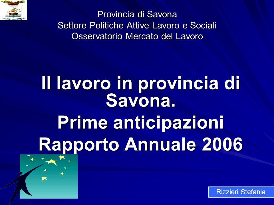 Provincia di Savona Settore Politiche Attive Lavoro e Sociali Osservatorio Mercato del Lavoro Il lavoro in provincia di Savona. Prime anticipazioni Ra