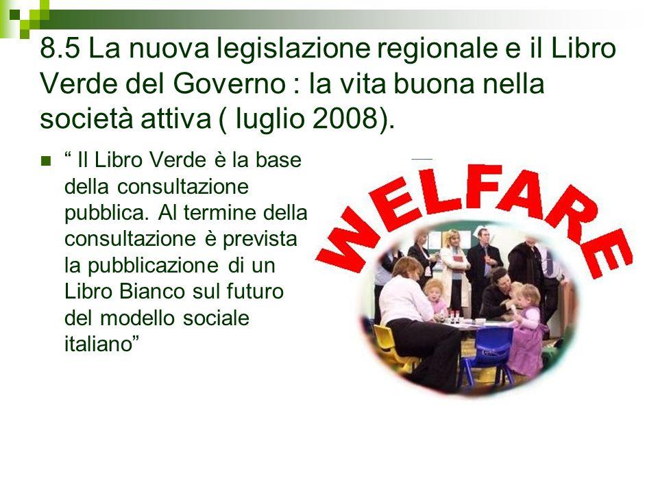 8.5 La nuova legislazione regionale e il Libro Verde del Governo : la vita buona nella società attiva ( luglio 2008).