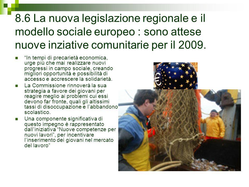8.6 La nuova legislazione regionale e il modello sociale europeo : sono attese nuove inziative comunitarie per il 2009.