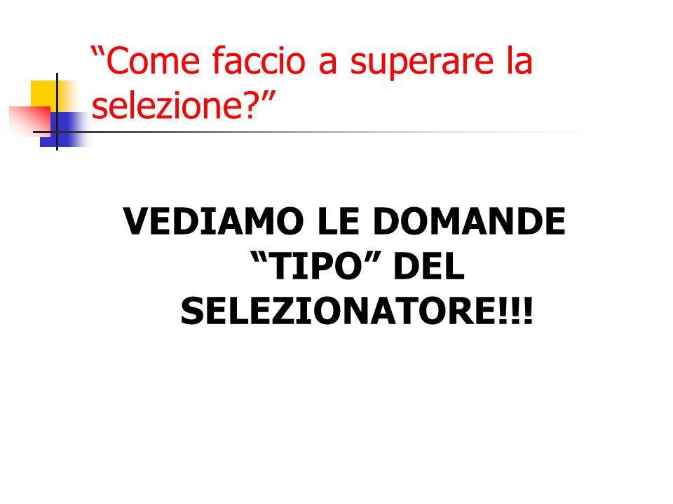Come faccio a superare la selezione VEDIAMO LE DOMANDE TIPO DEL SELEZIONATORE!!!