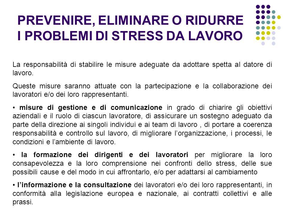 PREVENIRE, ELIMINARE O RIDURRE I PROBLEMI DI STRESS DA LAVORO La responsabilità di stabilire le misure adeguate da adottare spetta al datore di lavoro