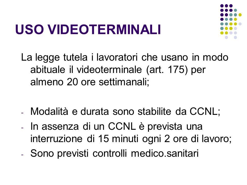 USO VIDEOTERMINALI La legge tutela i lavoratori che usano in modo abituale il videoterminale (art. 175) per almeno 20 ore settimanali; - Modalità e du