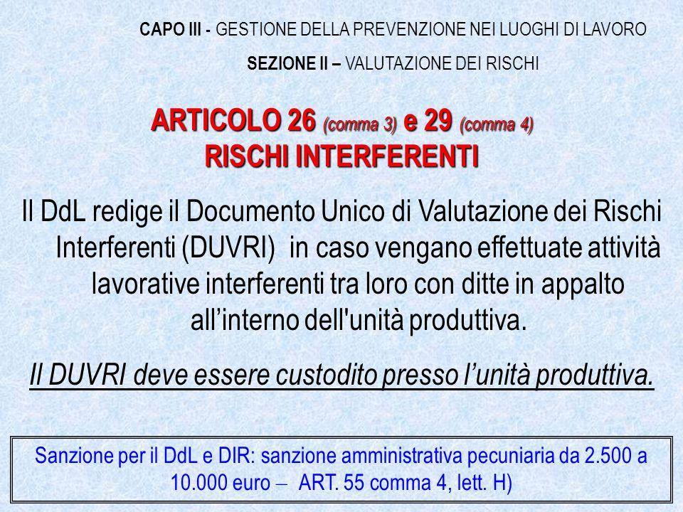 Il DdL redige il Documento Unico di Valutazione dei Rischi Interferenti (DUVRI) in caso vengano effettuate attività lavorative interferenti tra loro con ditte in appalto allinterno dell unità produttiva.