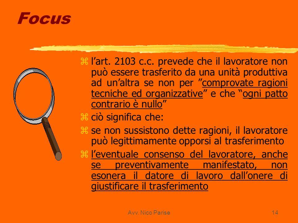 Avv. Nico Parise14 Focus z lart. 2103 c.c. prevede che il lavoratore non può essere trasferito da una unità produttiva ad unaltra se non per comprovat