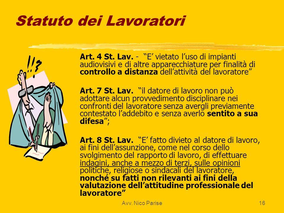 Avv. Nico Parise16 Statuto dei Lavoratori zArt. 4 St. Lav. - E vietato luso di impianti audiovisivi e di altre apparecchiature per finalità di control