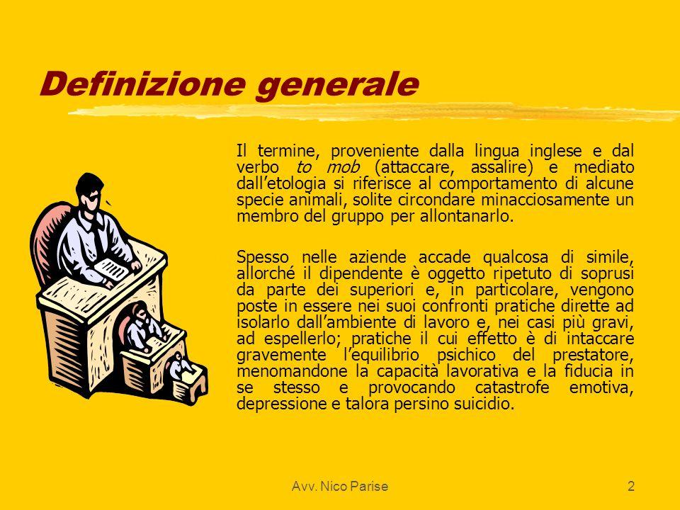 Avv. Nico Parise2 Definizione generale z Il termine, proveniente dalla lingua inglese e dal verbo to mob (attaccare, assalire) e mediato dalletologia