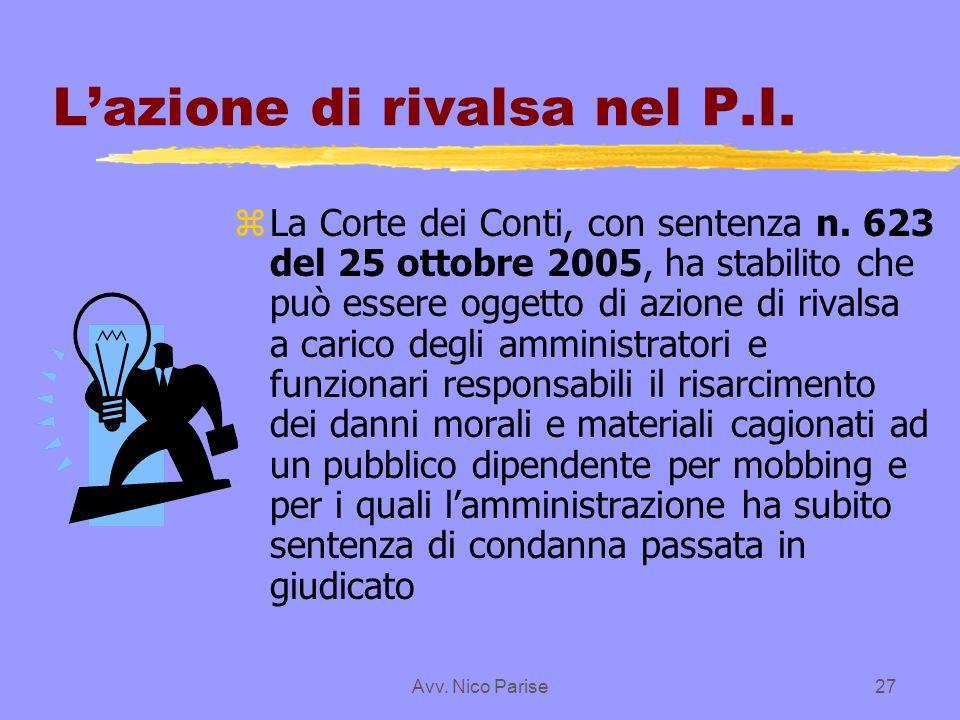 Avv. Nico Parise27 Lazione di rivalsa nel P.I. z La Corte dei Conti, con sentenza n. 623 del 25 ottobre 2005, ha stabilito che può essere oggetto di a