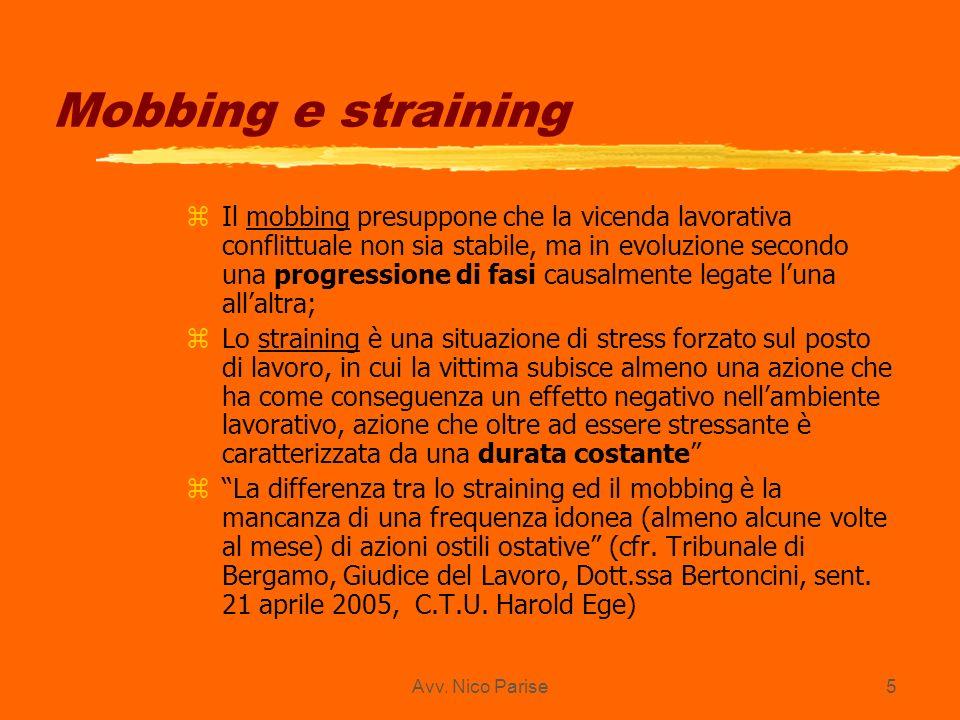 Avv. Nico Parise5 Mobbing e straining zIl mobbing presuppone che la vicenda lavorativa conflittuale non sia stabile, ma in evoluzione secondo una prog