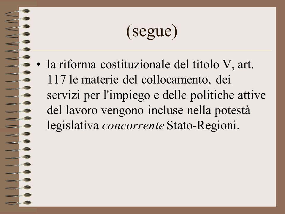 (segue) la riforma costituzionale del titolo V, art. 117 le materie del collocamento, dei servizi per l'impiego e delle politiche attive del lavoro ve