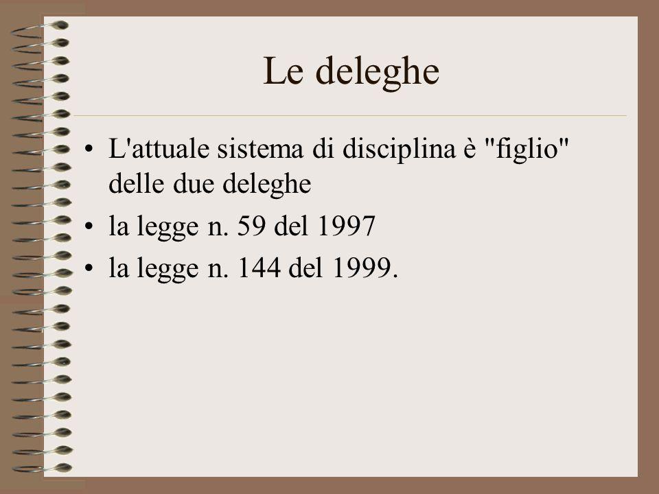 Le deleghe L attuale sistema di disciplina è figlio delle due deleghe la legge n.