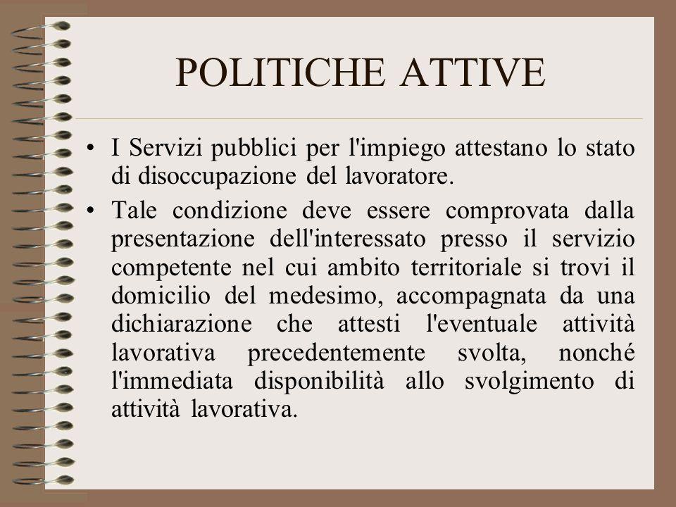 POLITICHE ATTIVE I Servizi pubblici per l impiego attestano lo stato di disoccupazione del lavoratore.