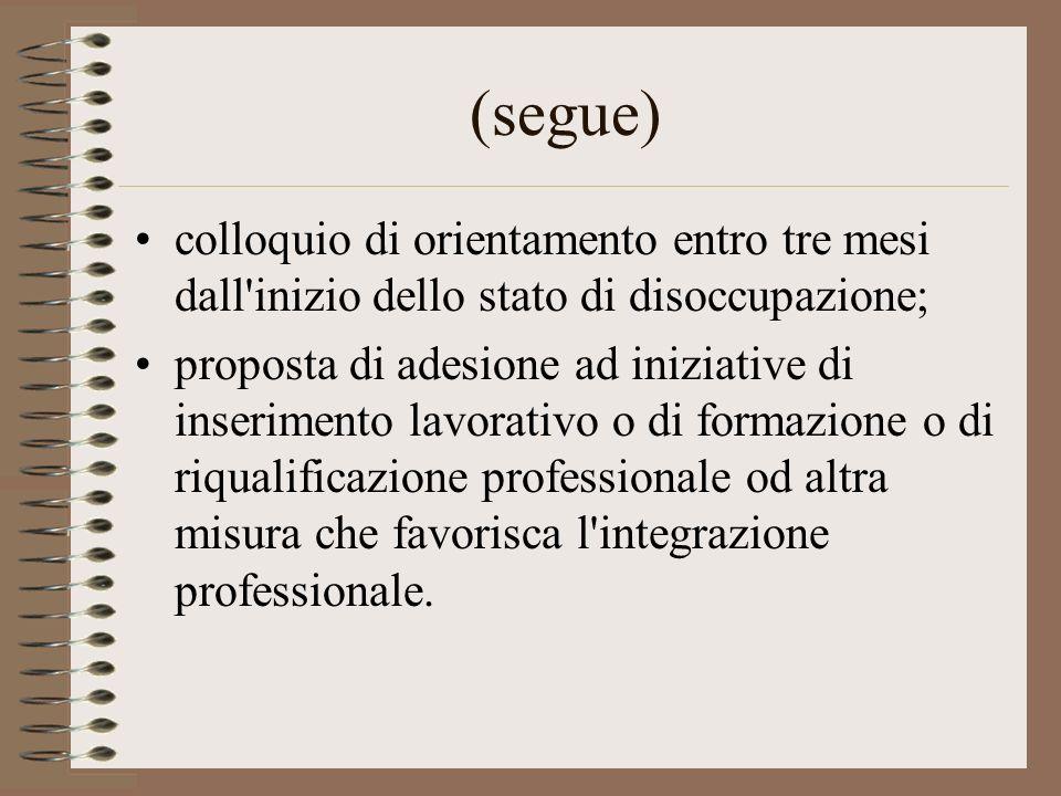 (segue) colloquio di orientamento entro tre mesi dall'inizio dello stato di disoccupazione; proposta di adesione ad iniziative di inserimento lavorati
