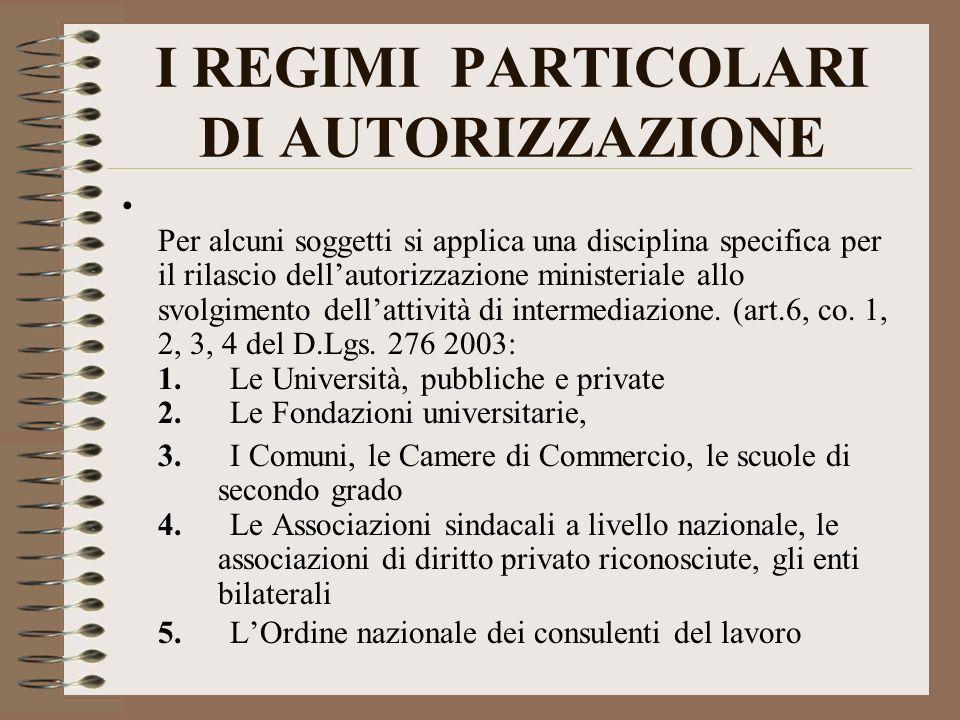 I REGIMI PARTICOLARI DI AUTORIZZAZIONE Per alcuni soggetti si applica una disciplina specifica per il rilascio dellautorizzazione ministeriale allo svolgimento dellattività di intermediazione.
