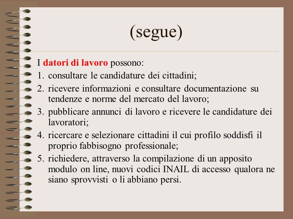 (segue) I datori di lavoro possono: 1.consultare le candidature dei cittadini; 2.ricevere informazioni e consultare documentazione su tendenze e norme