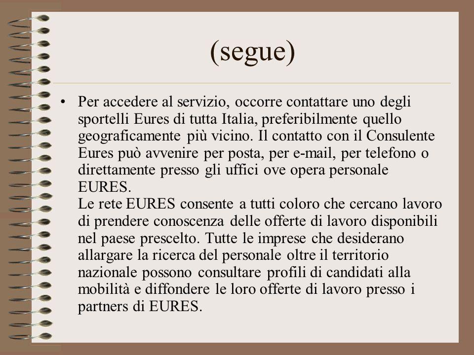 (segue) Per accedere al servizio, occorre contattare uno degli sportelli Eures di tutta Italia, preferibilmente quello geograficamente più vicino. Il