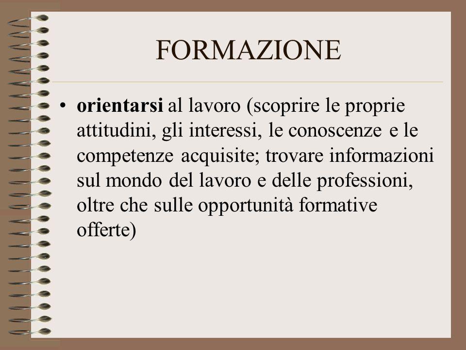 FORMAZIONE orientarsi al lavoro (scoprire le proprie attitudini, gli interessi, le conoscenze e le competenze acquisite; trovare informazioni sul mond