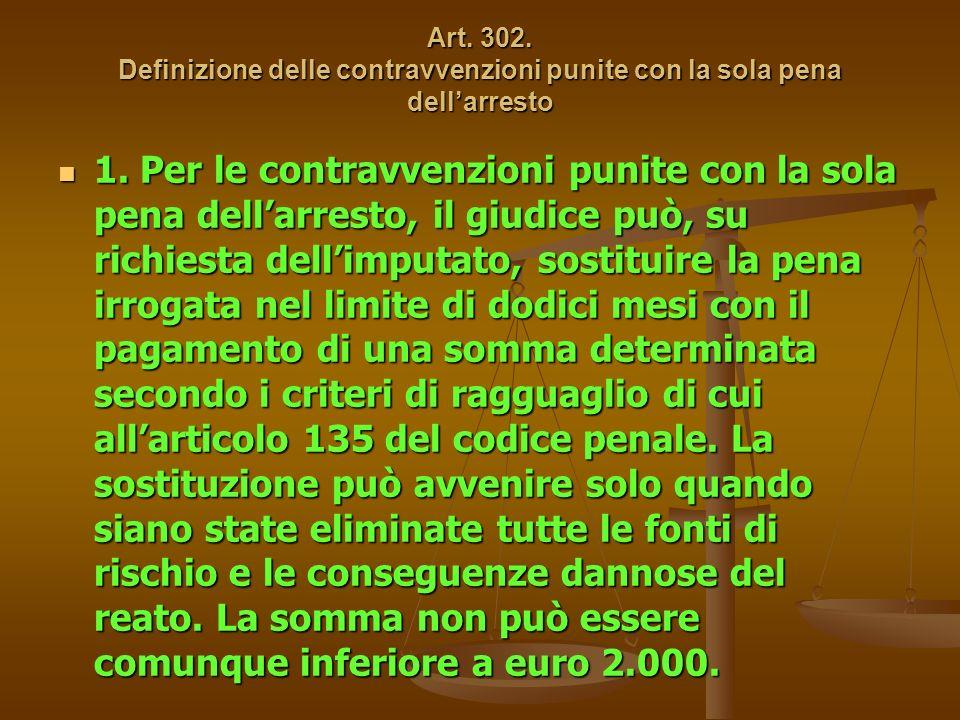 Art. 302. Definizione delle contravvenzioni punite con la sola pena dellarresto 1.