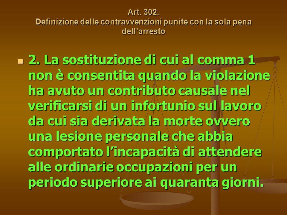2. La sostituzione di cui al comma 1 non è consentita quando la violazione ha avuto un contributo causale nel verificarsi di un infortunio sul lavoro