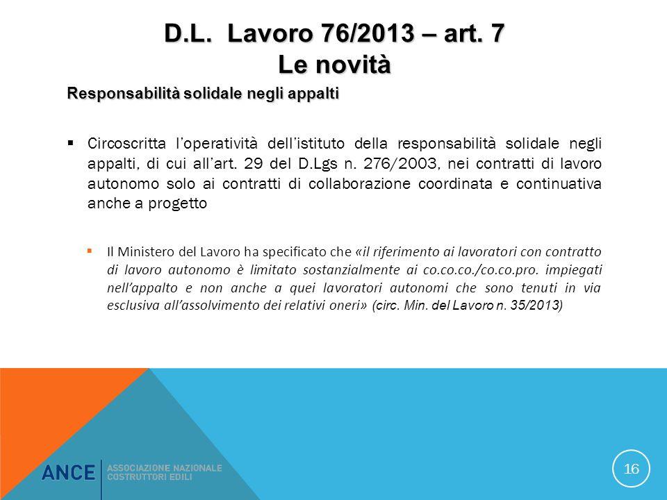 D.L. Lavoro 76/2013 – art. 7 Le novità Responsabilità solidale negli appalti Circoscritta loperatività dellistituto della responsabilità solidale negl