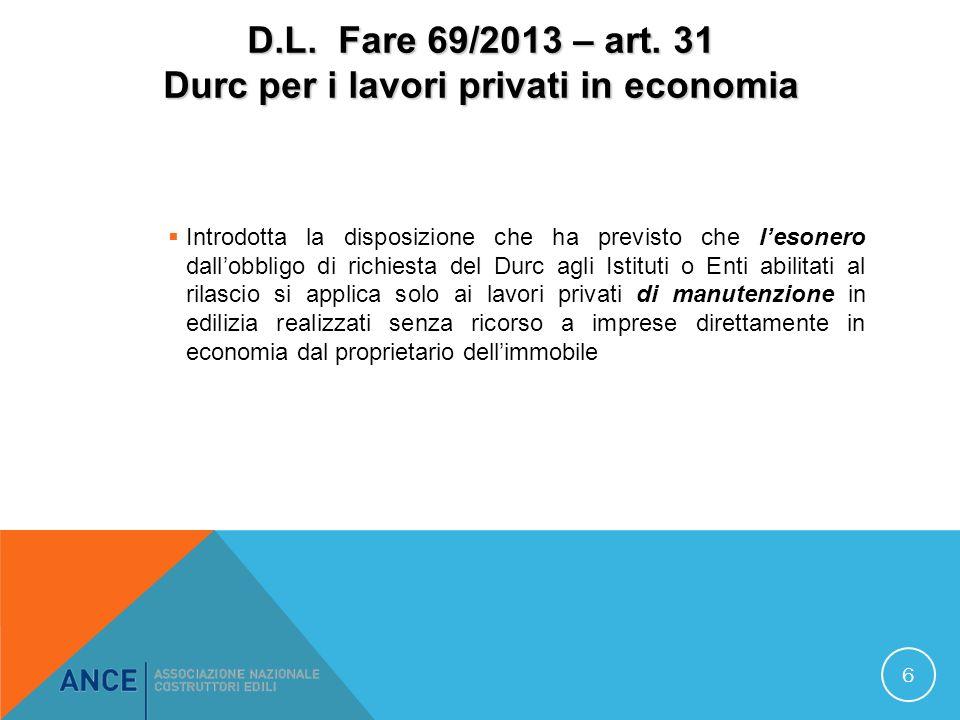 D.L. Fare 69/2013 – art. 31 Durc per i lavori privati in economia Introdotta la disposizione che ha previsto che lesonero dallobbligo di richiesta del