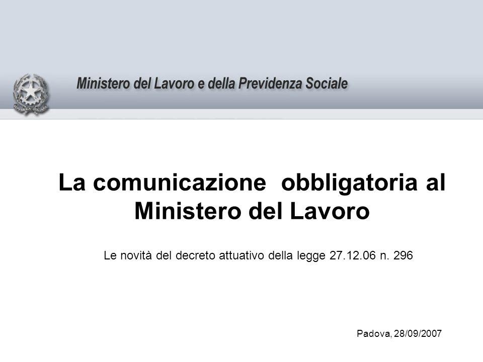 La comunicazione obbligatoria al Ministero del Lavoro Le novità del decreto attuativo della legge 27.12.06 n.