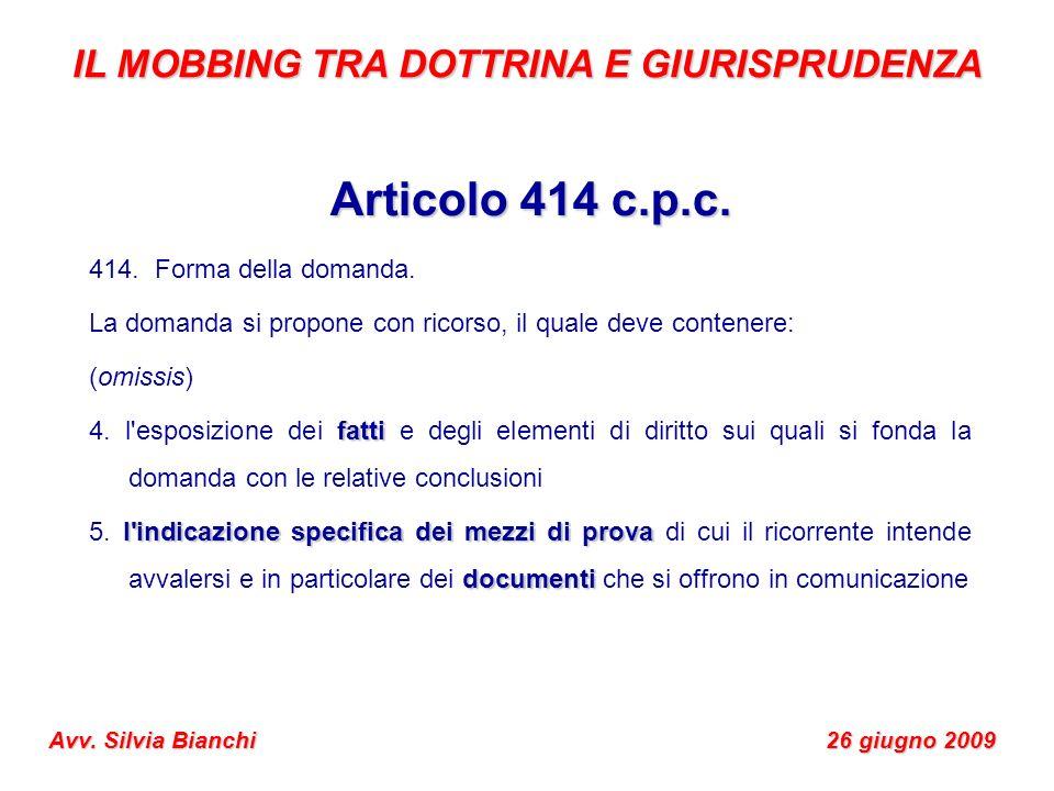IL MOBBING TRA DOTTRINA E GIURISPRUDENZA Avv. Silvia Bianchi 26 giugno 2009 Articolo 414 c.p.c. 414. Forma della domanda. La domanda si propone con ri