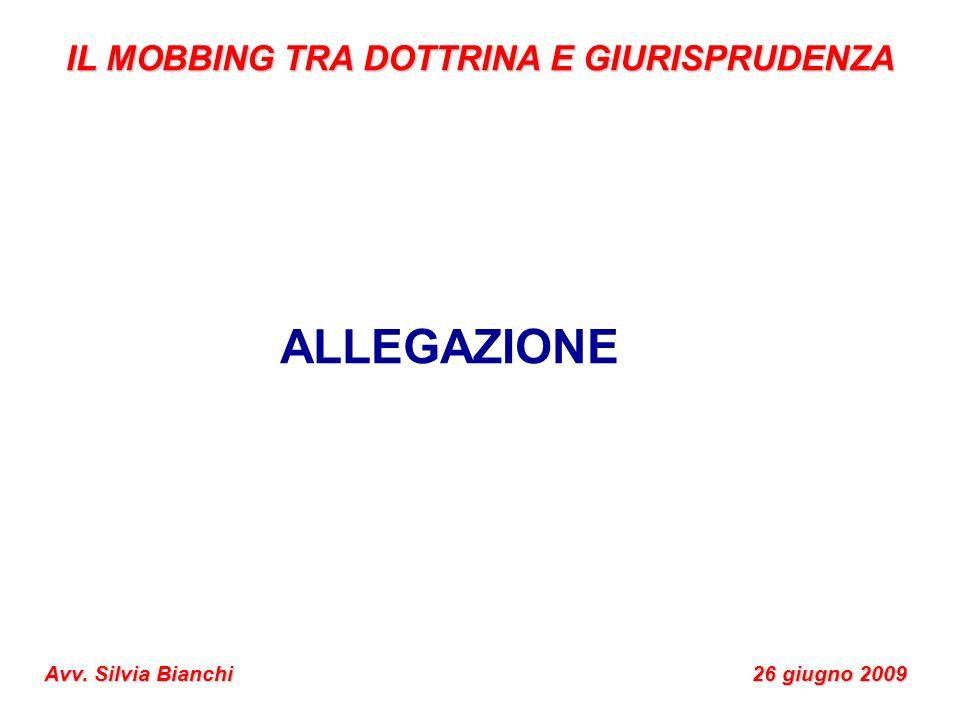 IL MOBBING TRA DOTTRINA E GIURISPRUDENZA Avv. Silvia Bianchi 26 giugno 2009 ALLEGAZIONE
