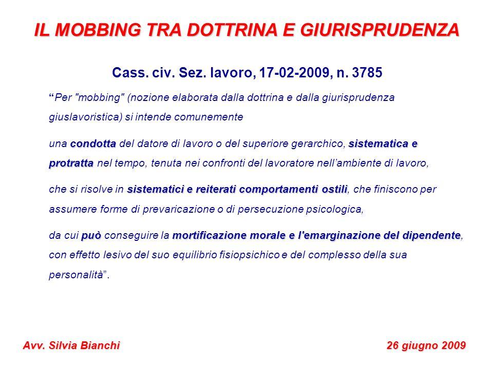 IL MOBBING TRA DOTTRINA E GIURISPRUDENZA Avv. Silvia Bianchi 26 giugno 2009 Cass. civ. Sez. lavoro, 17-02-2009, n. 3785 Per