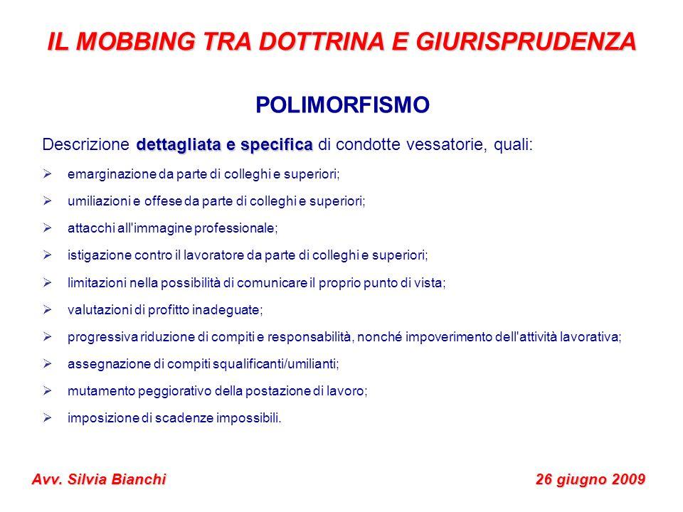 IL MOBBING TRA DOTTRINA E GIURISPRUDENZA Avv. Silvia Bianchi 26 giugno 2009 POLIMORFISMO dettagliata e specifica Descrizione dettagliata e specifica d