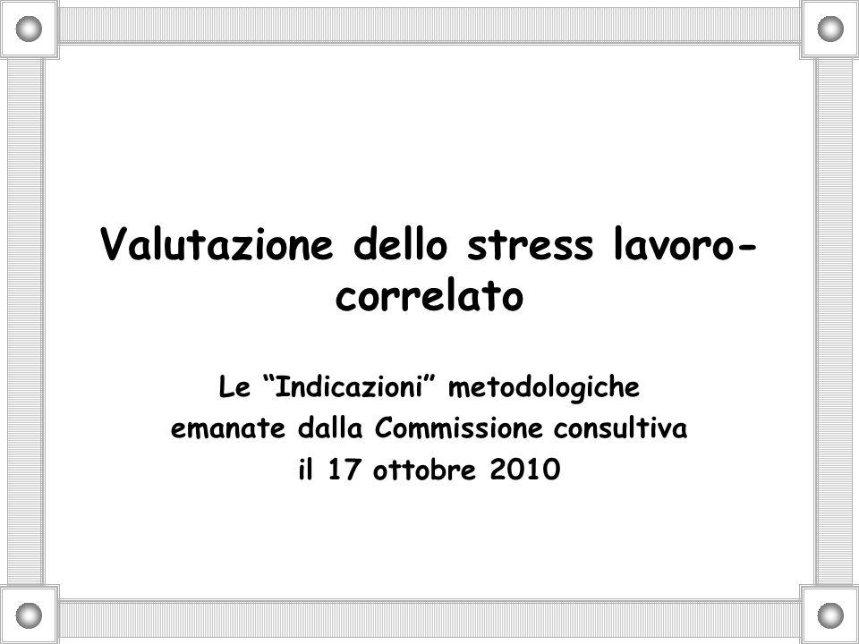 Valutazione dello stress lavoro- correlato Le Indicazioni metodologiche emanate dalla Commissione consultiva il 17 ottobre 2010