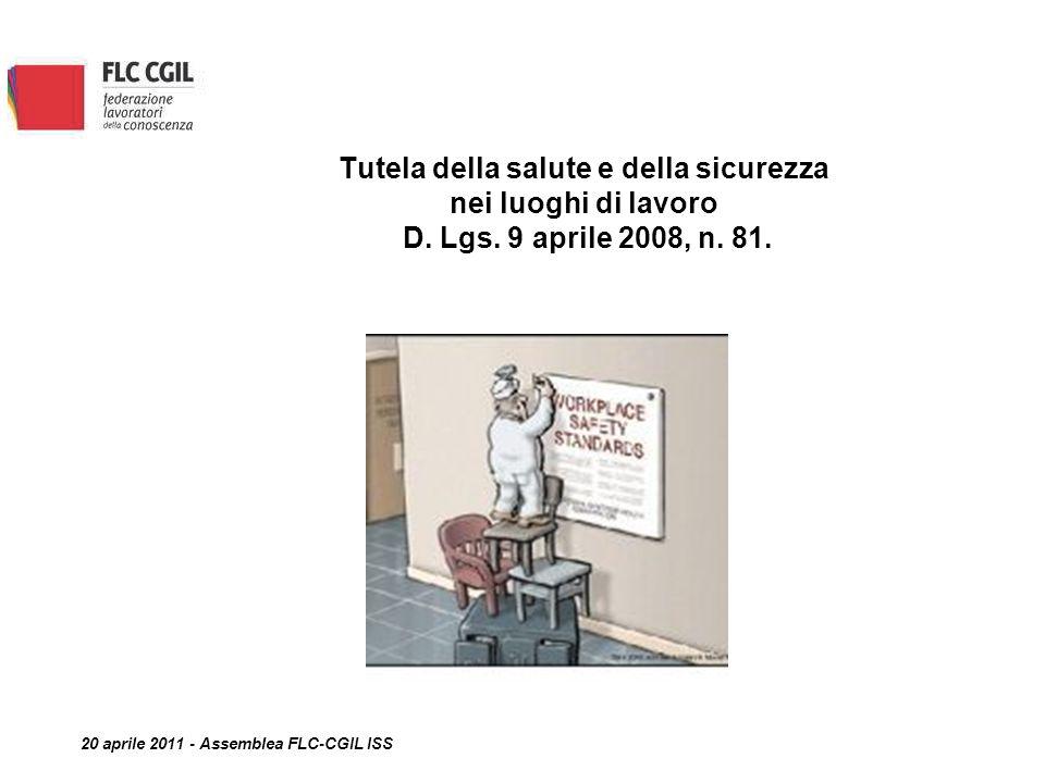 Tutela della salute e della sicurezza nei luoghi di lavoro D. Lgs. 9 aprile 2008, n. 81. 20 aprile 2011 - Assemblea FLC-CGIL ISS