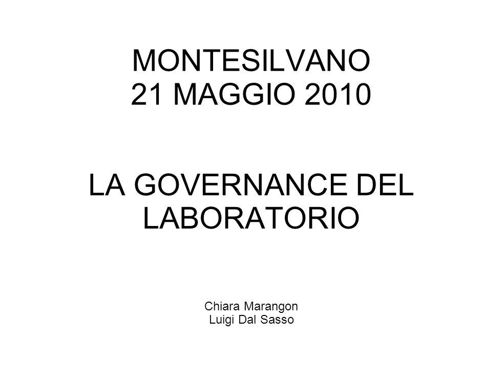 MONTESILVANO 21 MAGGIO 2010 Chiara Marangon Luigi Dal Sasso Governance Governance di laboratorio Governo di una organizzazione sanitaria pubblica finalizzata a garantire ai cittadini i LEA Id per il laboratorio