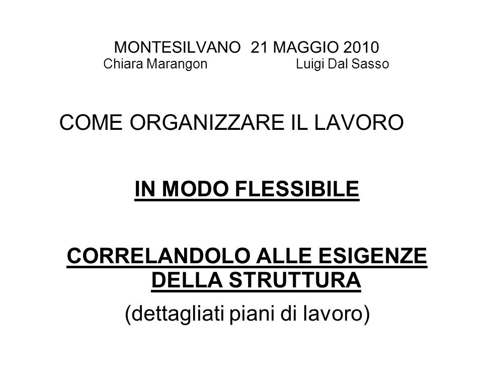 MONTESILVANO 21 MAGGIO 2010 Chiara Marangon Luigi Dal Sasso Se non si possono adeguare le risorse agli obiettivi, si adegueranno gli obiettivi alle risorse per es.