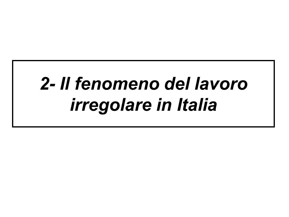 2- Il fenomeno del lavoro irregolare in Italia