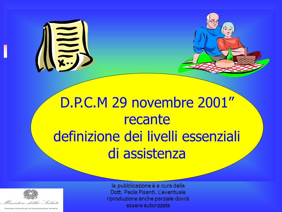 la pubblicazione è a cura della Dott. Paola Pisanti. L'eventuale riproduzione anche parziale dovrà essere autorizzata D.P.C.M 29 novembre 2001 recante