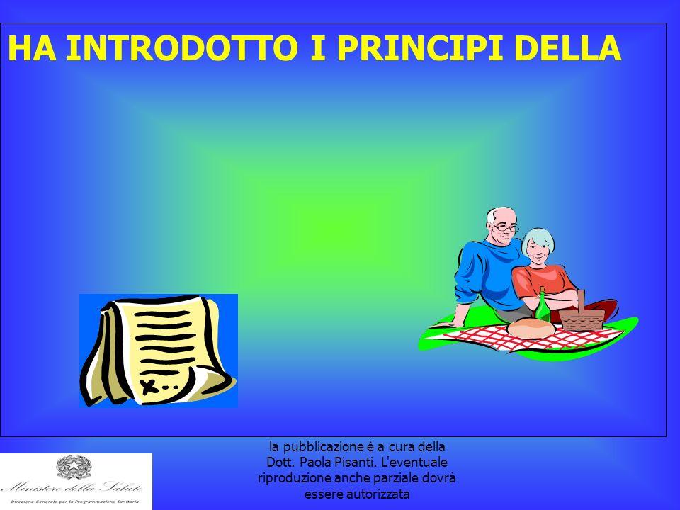 la pubblicazione è a cura della Dott. Paola Pisanti. L'eventuale riproduzione anche parziale dovrà essere autorizzata HA INTRODOTTO I PRINCIPI DELLA