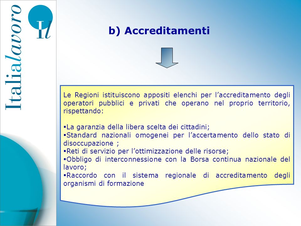 b) Accreditamenti Le Regioni istituiscono appositi elenchi per laccreditamento degli operatori pubblici e privati che operano nel proprio territorio,