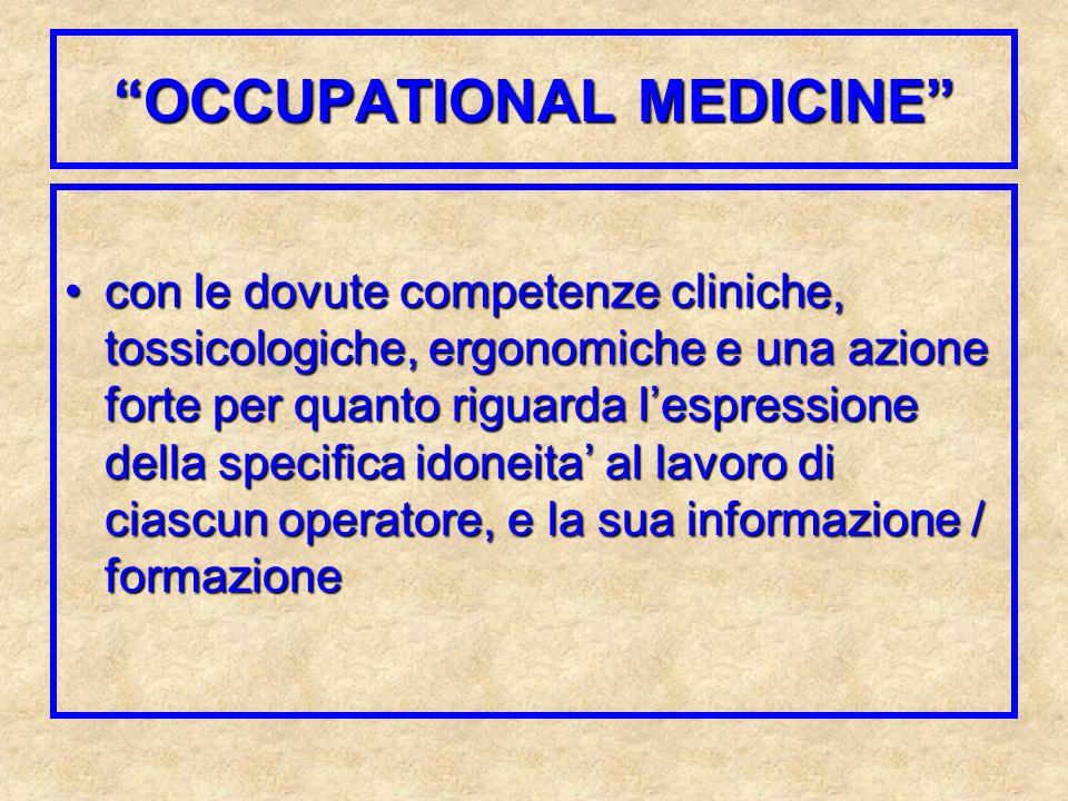 OCCUPATIONAL MEDICINE con le dovute competenze cliniche, tossicologiche, ergonomiche e una azione forte per quanto riguarda lespressione della specifi