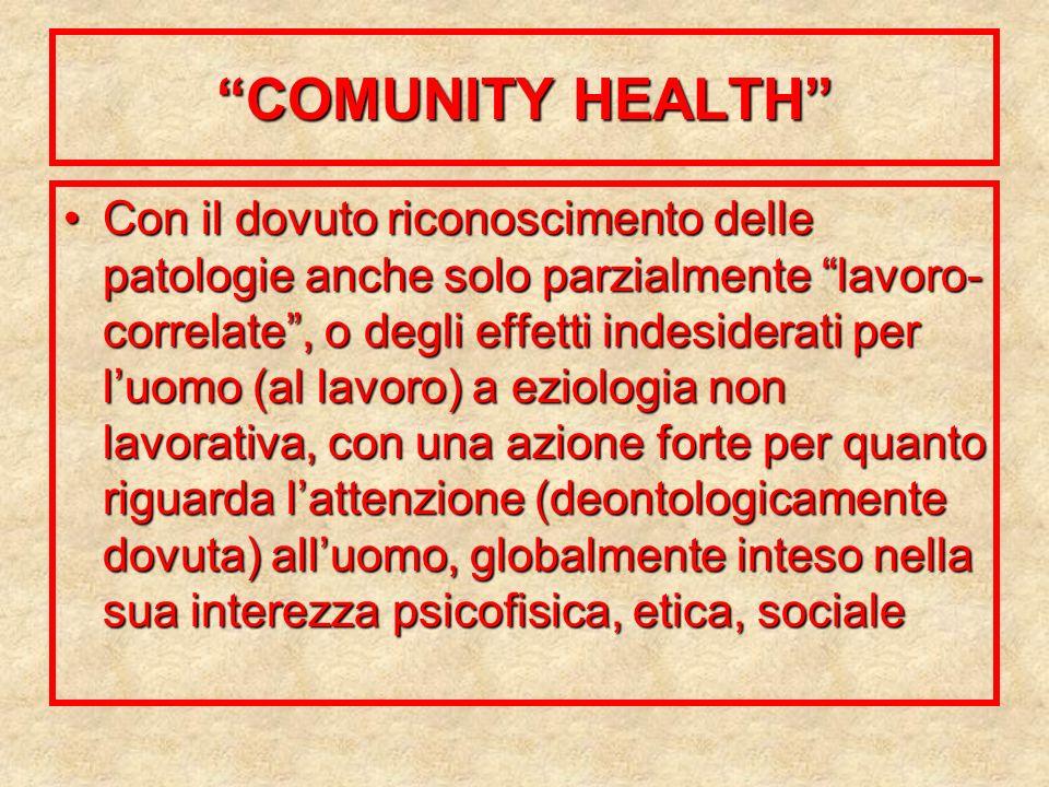 COMUNITY HEALTH Con il dovuto riconoscimento delle patologie anche solo parzialmente lavoro- correlate, o degli effetti indesiderati per luomo (al lav
