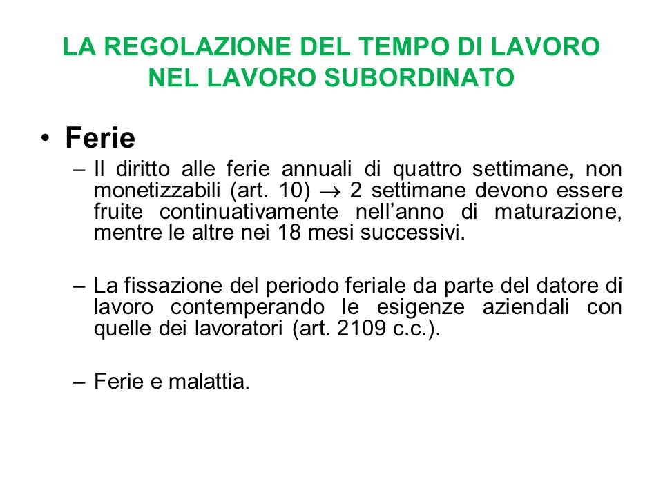 LA REGOLAZIONE DEL TEMPO DI LAVORO NEL LAVORO SUBORDINATO Ferie –Il diritto alle ferie annuali di quattro settimane, non monetizzabili (art.