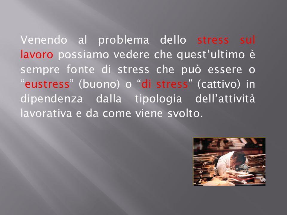 Venendo al problema dello stress sul lavoro possiamo vedere che questultimo è sempre fonte di stress che può essere oeustress (buono) o di stress (cat