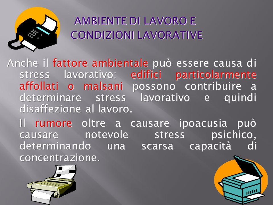AMBIENTE DI LAVORO E AMBIENTE DI LAVORO E CONDIZIONI LAVORATIVE CONDIZIONI LAVORATIVE Anche il fattore ambientale può essere causa di stress lavorativ