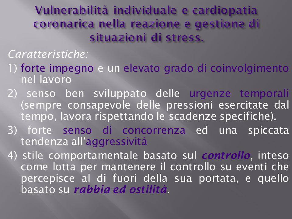 Vulnerabilità individuale e cardiopatia coronarica nella reazione e gestione di situazioni di stress. Caratteristiche: 1) forte impegno e un elevato g