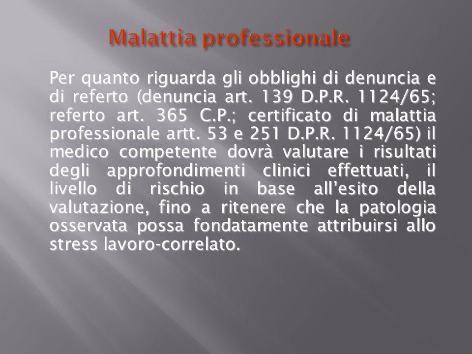 Malattia professionale Per quanto riguarda gli obblighi di denuncia e di referto (denuncia art. 139 D.P.R. 1124/65; referto art. 365 C.P.; certificato