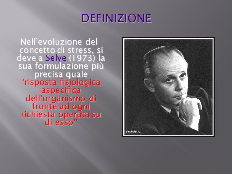 Nellevoluzione del concetto di stress, si deve a Selye (1973) la sua formulazione più precisa quale risposta fisiologica aspecifica dellorganismo di f