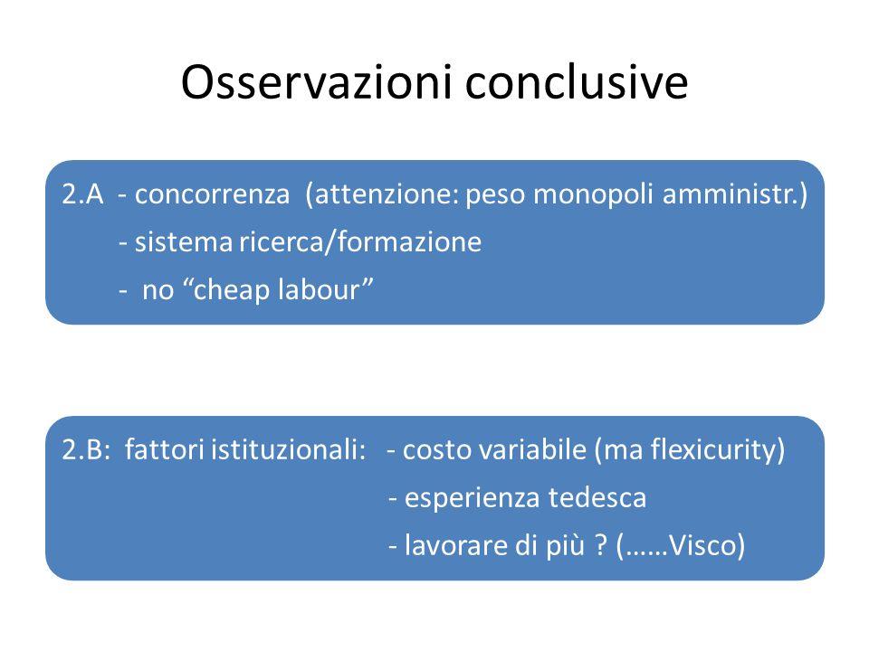 Osservazioni conclusive 2.A - concorrenza (attenzione: peso monopoli amministr.) - sistema ricerca/formazione - no cheap labour 2.B: fattori istituzio