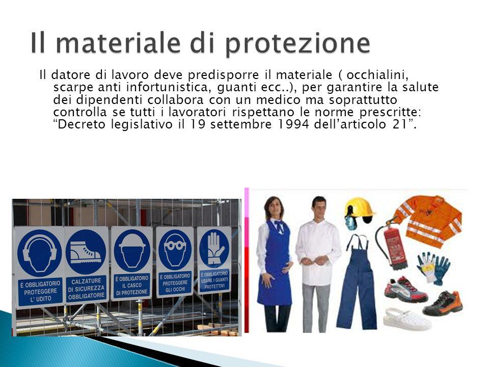 Il datore di lavoro deve predisporre il materiale ( occhialini, scarpe anti infortunistica, guanti ecc..), per garantire la salute dei dipendenti coll