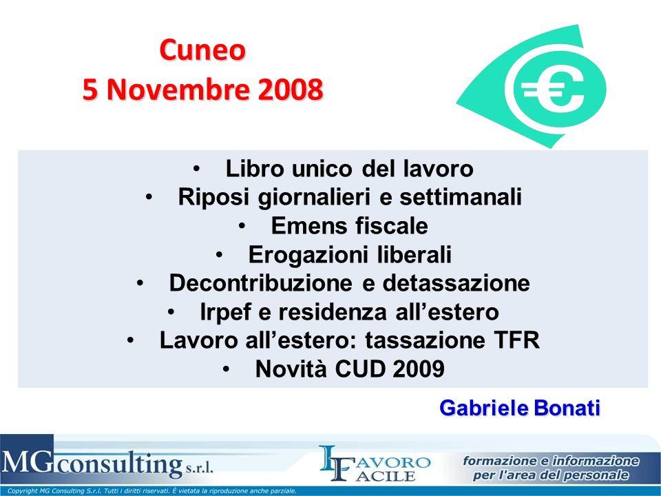 Cuneo 5 Novembre 2008 Libro unico del lavoro Riposi giornalieri e settimanali Emens fiscale Erogazioni liberali Decontribuzione e detassazione Irpef e